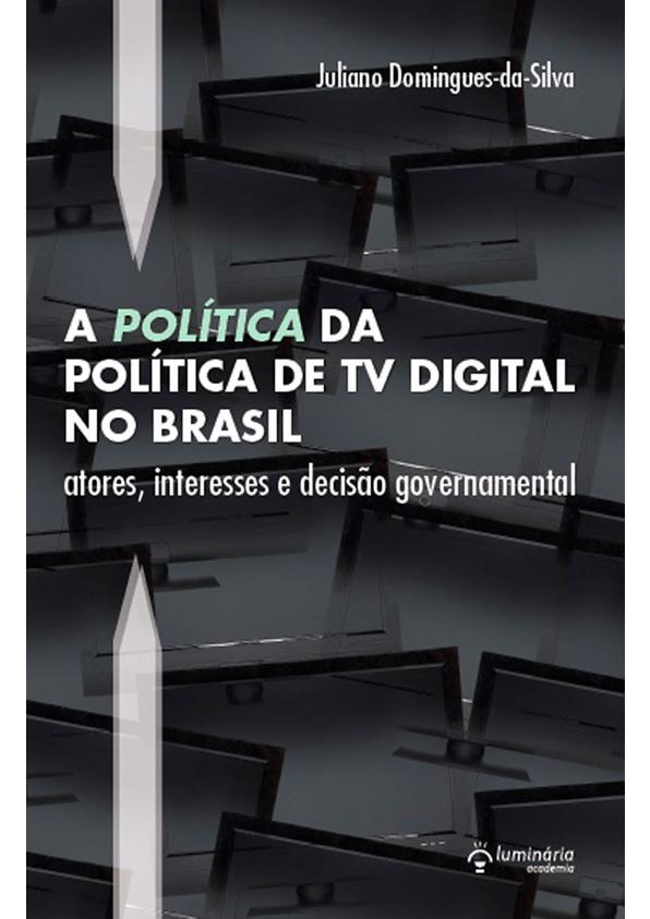 A 'politica' da política de TV digital no Brasil: atores, interesses e decisão governamental